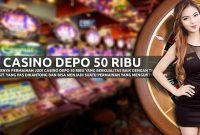 Judi casino depo 50 ribu